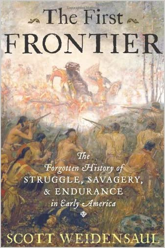 The first frontier : the forgotten history of struggle, savagery, and endurance in early America