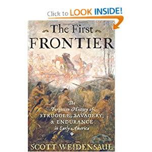 The First Frontier: The Forgotten History of Struggle, Savagery, and Endurance in Early America by Scott Weidensaul