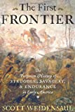 img - for The First Frontier: The Forgotten History of Struggle, Savagery, and Endurance in Early America book / textbook / text book