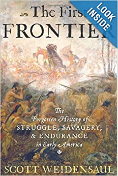 The First Frontier The Forgotten History of Struggle Savagery and Endurance in Early America  - Scott Weidensaul
