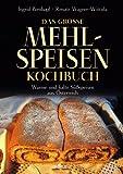 Das große Mehlspeisenkochbuch: Warme und kalte Süßspeisen aus Österreich