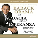 La Audacia de la Esperanza: Reflexiones de como restaurar el Sueño Americano | Barack Obama