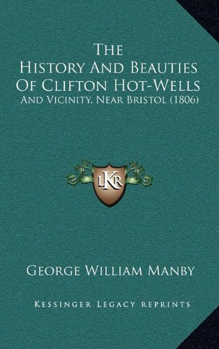 The History and Beauties of Clifton Hot-Wells: And Vicinity, Near Bristol (1806)