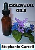 Essential Oils: A Beginners Guide to 6 Main Oils, Essential Oil Uses, Coconut Oil, Tea Tree Oil, Frankincense, Lavender Oil, Lemon Oil, Peppermint Essential Oil, Oregano Oil