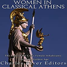 Women in Classical Athens: The Lives of the City's Female Inhabitants During Its Golden Age Audiobook by  Charles River Editors Narrated by Scott Clem