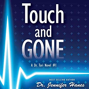Touch and Gone: A Dr. Tori Novel, Book 1 | [Dr. Jennifer Hanes]