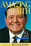 Amazing Faith: The Authorized Biography of Bill Bright, Founder of Campus Crusade for Christ Int'l.