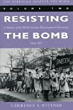 img - for The Struggle Against the Bomb, Vol. 2: Resisting the Bomb - A History of the World Nuclear Disarmament Movement, 1954-1970 (Stanford Nuclear Age) book / textbook / text book
