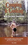 Camping & Cooking With The Bare Essentials: Your Complete Guide To Easier Camping And Gourmet Outdoor Cooking