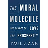 The Moral Molecule: The Source of Love and Prosperity ~ Paul J. Zak