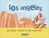 Fodor's Around Los Angeles with Kids, 2nd Edition: 68 Great Things to Do Together (Around the City with Kids)