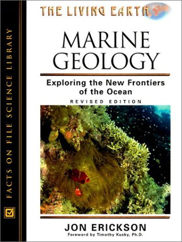 Marine Geology: Exploring the New Frontiers of the Ocean (The living earth set)