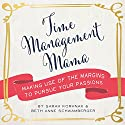 Time Management Mama: Making Use of the Margins to Pursue Your Passions Audiobook by Sarah Korhnak, Beth Anne Schwamberger Narrated by Sarah Korhnak, Beth Anne Schwamberger