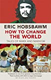 How To Change The World: Tales of Marx a...