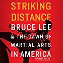 Striking Distance: Bruce Lee & the Dawn of Martial Arts in America Audiobook by Charles Russo Narrated by Dan Woren