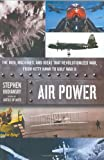 Air Power: The Men, Machines, and Ideas That Revolutionized War, from Kitty Hawk to Gulf War II Stephen Budiansky