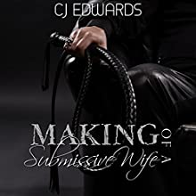 The Making of a Submissive Wife (       UNABRIDGED) by CJ Edwards Narrated by Kitty Velour