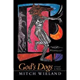 God's Dogs: A Novel in Stories ~ Mitch Wieland