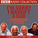 I'm Sorry I Haven't a Clue, Anniversary Special Radio/TV Program  Narrated by Tim Brooke-Taylor, Barry Cryer, Willie Rushton, Graeme Garden