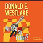 What's So Funny? (       UNABRIDGED) by Donald E. Westlake Narrated by William Dufris