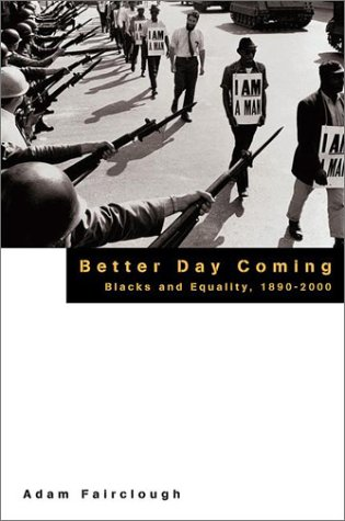 Better Day Coming: Blacks and Equality, 1890-2000, Fairclough, Adam