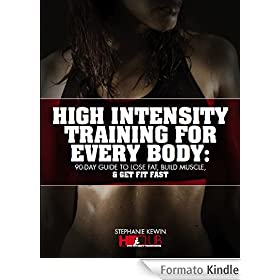 High Intensity Training for Every Body: 90-Day Guide to Lose Fat, Build Muscle, & Get Fit Fast (English Edition)