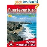 Fuerteventura. Die schönsten Küsten- und Bergwanderungen. 30 Touren. Mit GPS-Tracks: 30 ausgewählte Wanderungen...