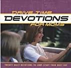 Drive Time Devotions for Moms by Various