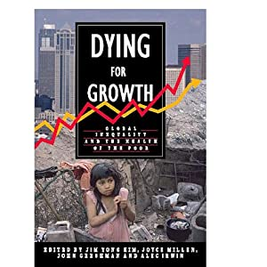 Dying For Growth: Global Inequality and the Health of the Poor Jim Yong and Joyce V Millen