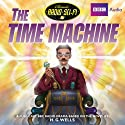 Classic Radio Sci-Fi: The Time Machine (Dramatised) Audiobook by H.G. Wells Narrated by Robert Glenister, William Gaunt