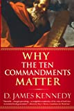 Why the Ten Commandments Matter (0446694398) by Kennedy, D. James