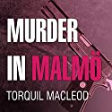 Murder in Malmö: Inspector Anita Sundstrom, Book 2 (       UNABRIDGED) by Torquil MacLeod Narrated by Marguerite Gavin