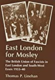 Thomas P. Linehan East London for Mosley: The British Union of Fascists in East London and South-West Essex 1933-40