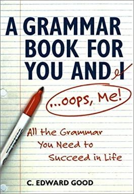 A Grammar Book for You and I (Oops, Me): All the Grammar You Need to Succeed in Life (Capital Ideas) (Capital Ideas)