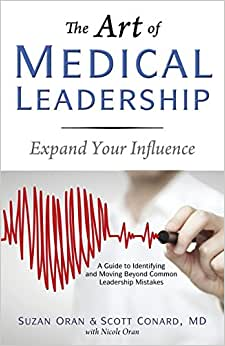 The Art Of Medical Leadership: A Guide To Identifying And Moving Beyond Common Leadership Mistakes