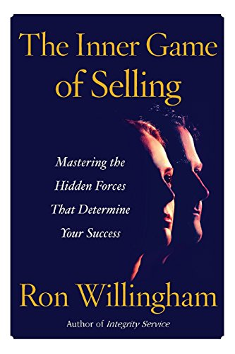 The Inner Game of Selling: Mastering the Hidden Forces that Determine Your Success