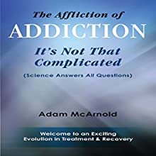 The Affliction of Addiction: It's Not That Complicated Audiobook by Adam McArnold Narrated by Dwight Equitz