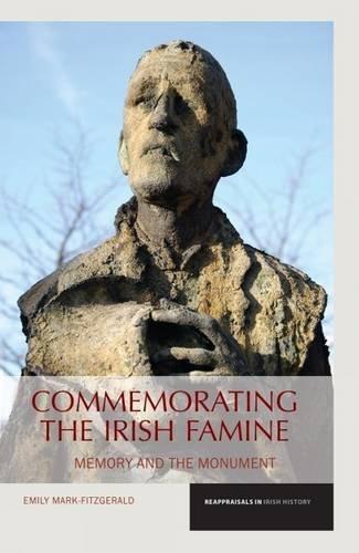 Commemorating the Irish Famine (Reappraisals in Irish History)