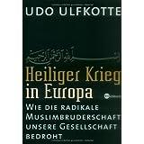 """Heiliger Krieg in Europa: Wie die radikale Muslimbruderschaft unsere Gesellschaft bedrohtvon """"Udo Ulfkotte"""""""
