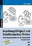 Beziehungsfähigkeit und Sozialkompetenz fördern: Unterrichtsmaterialien zur sonderpädagogischen Förderung (5. bis 9. Klasse)