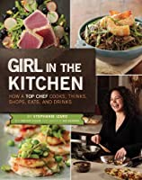 Girl in the Kitchen: How a Top Chef Cooks, Thinks, Shops, Eats and Drinks Front Cover