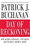 Day of Reckoning: How Hubris, Ideology, and Greed Are Tearing America Apart (1615540121) by Buchanan, Patrick J.