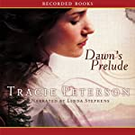 Dawn's Prelude: Song of Alaska (       UNABRIDGED) by Tracie Peterson Narrated by Linda Stephens