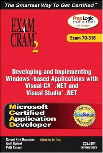 MCAD Developing and Implementing Windows-based Applications with Microsoft Visual C#(TM) .NET and Microsoft Visual Studio(R)  .NET Exam Cram 2 (Exam Cram 70-316)