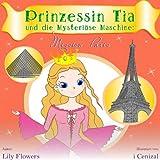 Kinderbuch: Prinzessin Tia und die Mysteri�se Maschine: Mission Paris