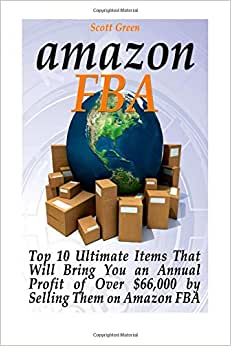 Amazon FBA: Top 10 Ultimate Items That Will Bring You An Annual Profit Of Over $66,000 By Selling Them On Amazon FBA (Amazon Fba Books, Amazon Fba Business, Amazon Fba Selling)