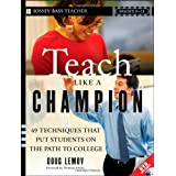 Teach Like a Champion: 49 Techniques that Put Students on the Path to College (K-12) ~ Doug Lemov