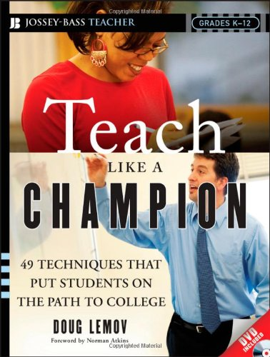 Teach Like a Champion: 49 Techniques that Put Students on...