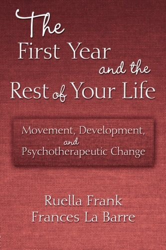 The First Year and the Rest of Your Life: Movement, Development, and Psychotherapeutic Change (First Year Development compare prices)