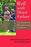 Living Well with Heart Failure, the Misnamed, Misunderstood Condition (0801894239) by Edward K. Kasper